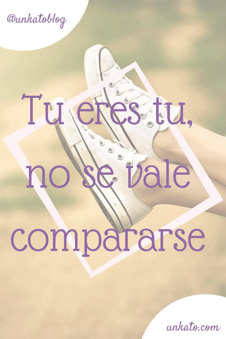 Tu eres tu, no se vale compararse